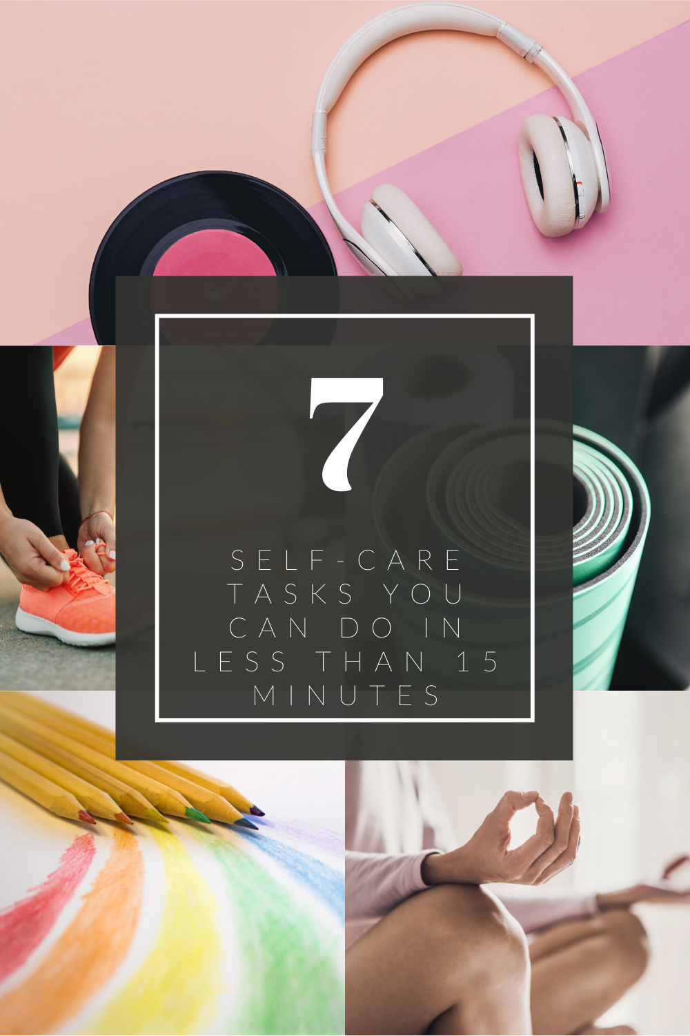 7 Self-Care Tasks You Can Do in 15 Minutes or Less